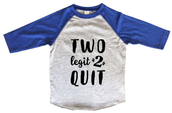 Two Legit 2 Quit BOYS OR GIRLS BASEBALL 3/4 SLEEVE RAGLAN - VERY SOFT TRENDY SHIRT B986 Funny Shirt 2T Toddler / Blue
