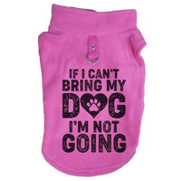 If I Can't Bring My Dog I'm Not Going Paw Print Cute Tee - Funny Dog T-Shirt Vest Fleece Funny Shirt