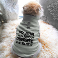 My Mom Is Sooo Obsessed With Me Paw Print Cute Tee - Funny Dog T-Shirt Vest Fleece - Dog Pet Shirt Funny Shirt Extra Small / Grey