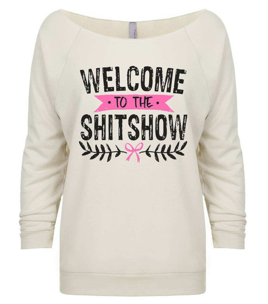 Welcome To Shit Show 3/4 Sleeve Raw Edge French Terry Cut - Dolman Style Very Trendy Funny Shirt Small / Beige