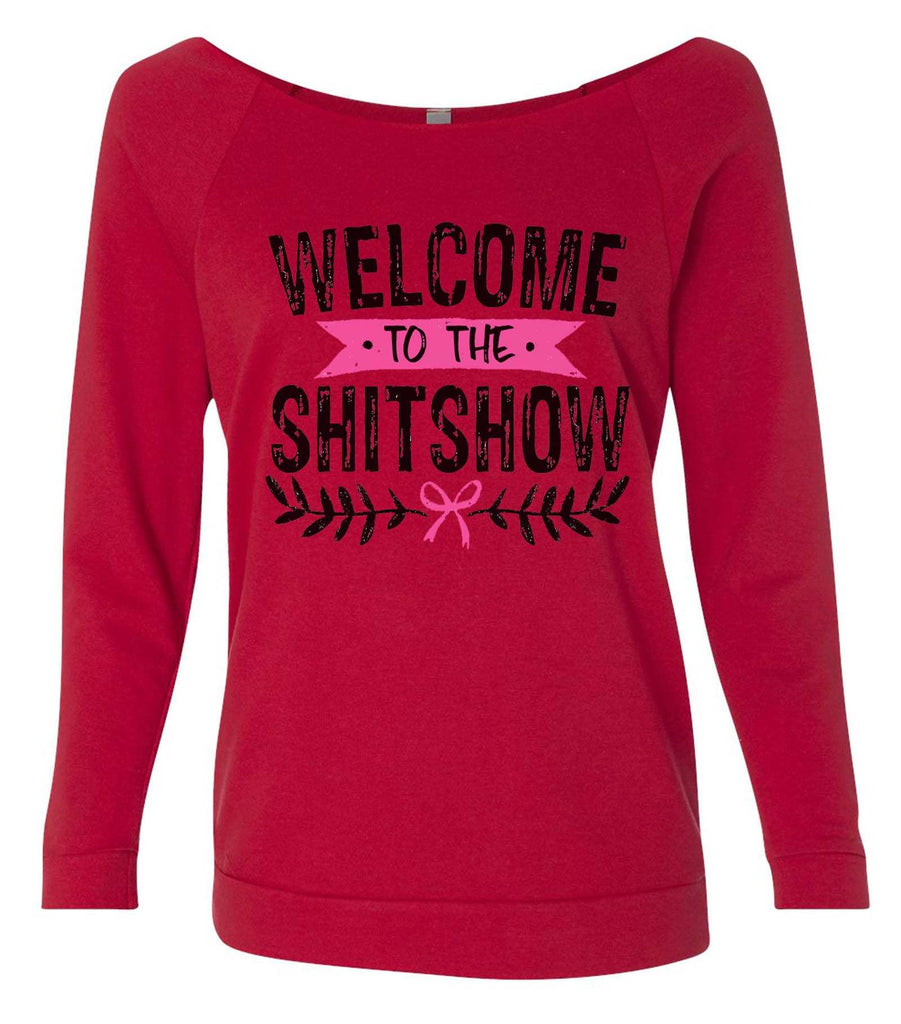 Welcome To Shit Show 3/4 Sleeve Raw Edge French Terry Cut - Dolman Style Very Trendy Funny Shirt Small / Red