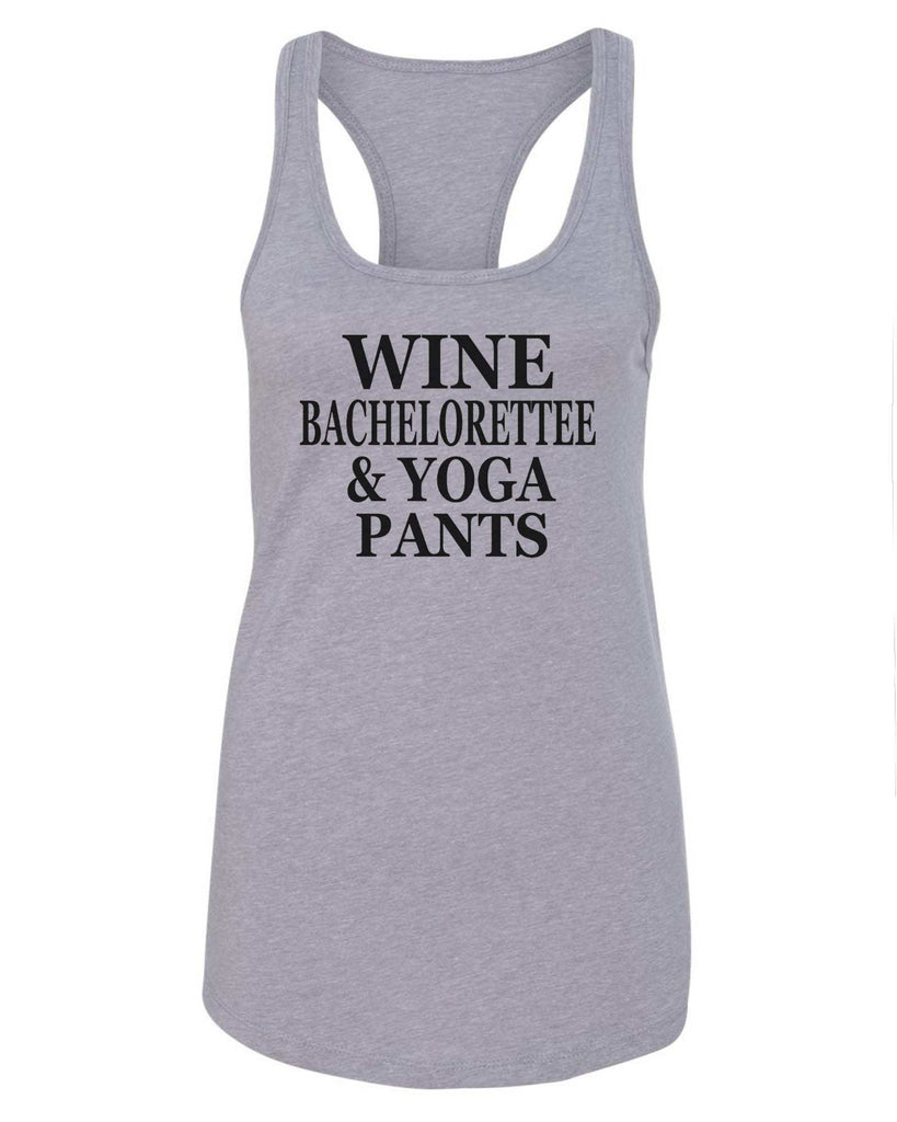 Womens Wine Bachelorettee & Yoga Pants Grapahic Design Fitted Tank Top Funny Shirt Small / Grey