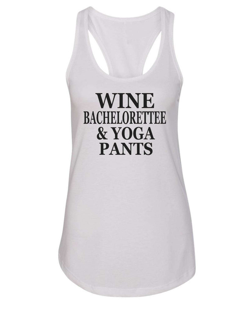 Womens Wine Bachelorettee & Yoga Pants Grapahic Design Fitted Tank Top Funny Shirt Small / White