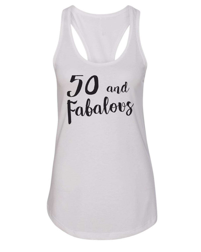 Womens 50 And Fabalous Grapahic Design Fitted Tank Top Funny Shirt Small / White
