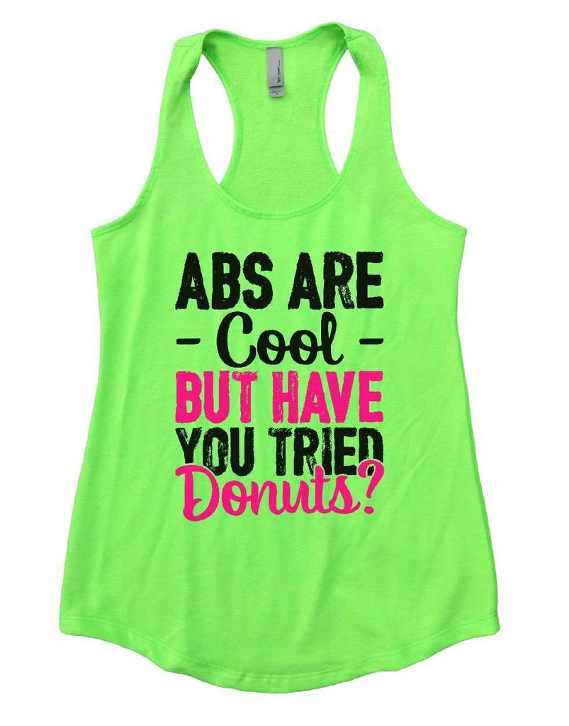 ABS ARE Cool BUT HAVE YOU TRIED Donuts? Womens Workout Tank Top Funny Shirt Small / Neon Green