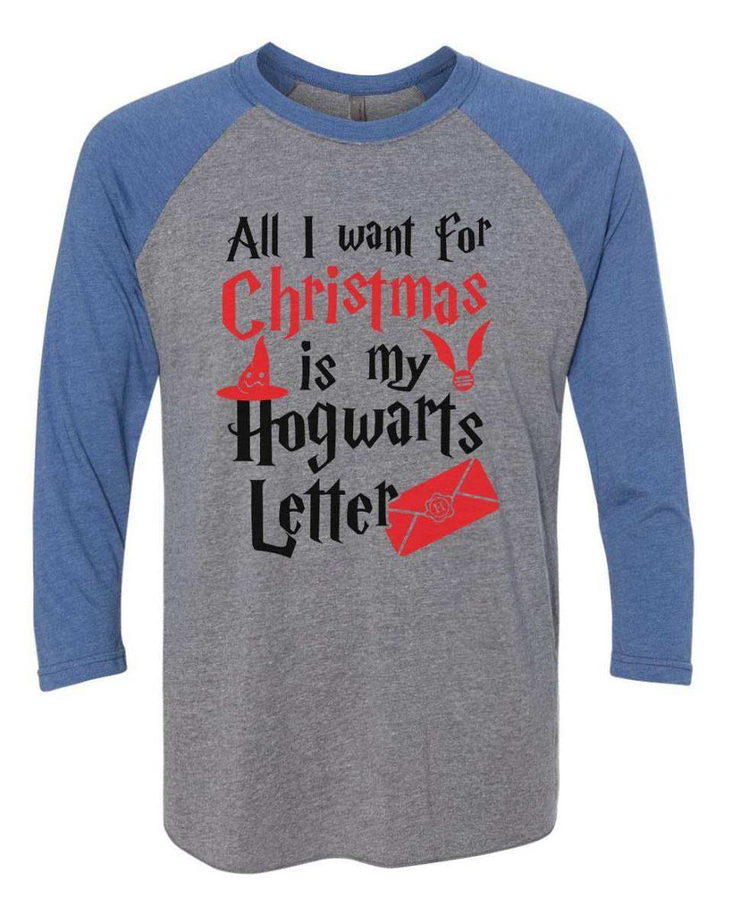 All I Want For Christmas Is My Hogwarts Letter - Raglan Baseball Tshirt- Unisex Sizing 3/4 Sleeve Funny Shirt X-Small / Grey/ Blue Sleeve