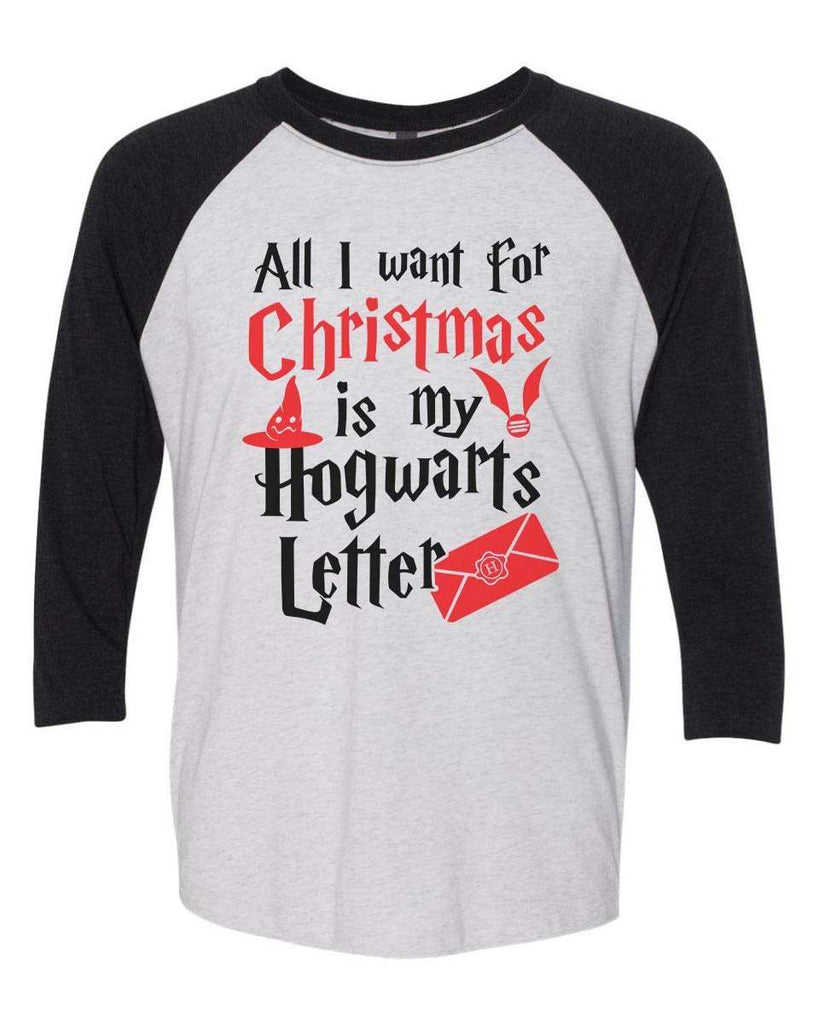 All I Want For Christmas Is My Hogwarts Letter - Raglan Baseball Tshirt- Unisex Sizing 3/4 Sleeve Funny Shirt X-Small / White/ Black Sleeve