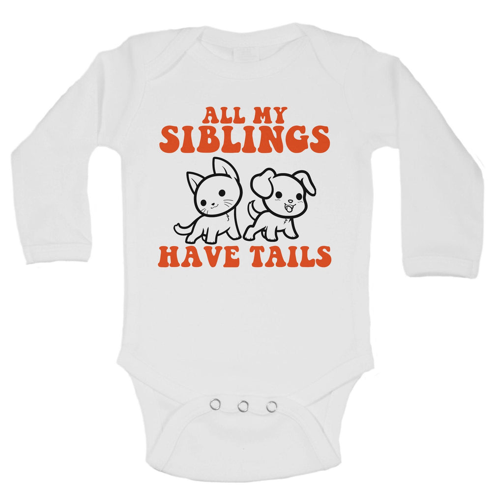 All My Siblings Have Tails Funny Kids Onesie Funny Shirt Long Sleeve 0-3 Months