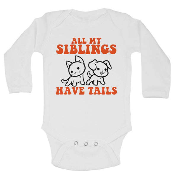 All My Siblings Have Tails Funny Kids bodysuit Funny Shirt Long Sleeve 0-3 Months