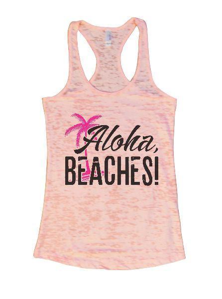 Aloha, Beaches! Burnout Tank Top By Funny Threadz Funny Shirt Small / Light Pink