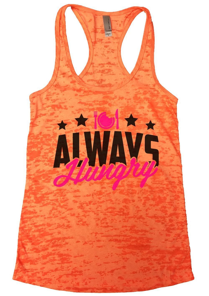 ALWAYS Hungry Burnout Tank Top By Funny Threadz - FunnyThreadz.com
