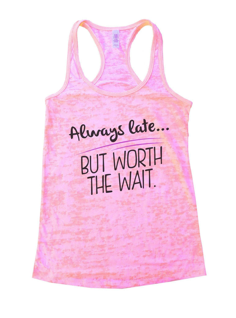 Always Late... But Worth The Wait Burnout Tank Top By Funny Threadz Funny Shirt Small / Light Pink