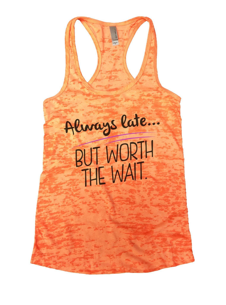 Always Late... But Worth The Wait Burnout Tank Top By Funny Threadz Funny Shirt Small / Neon Orange