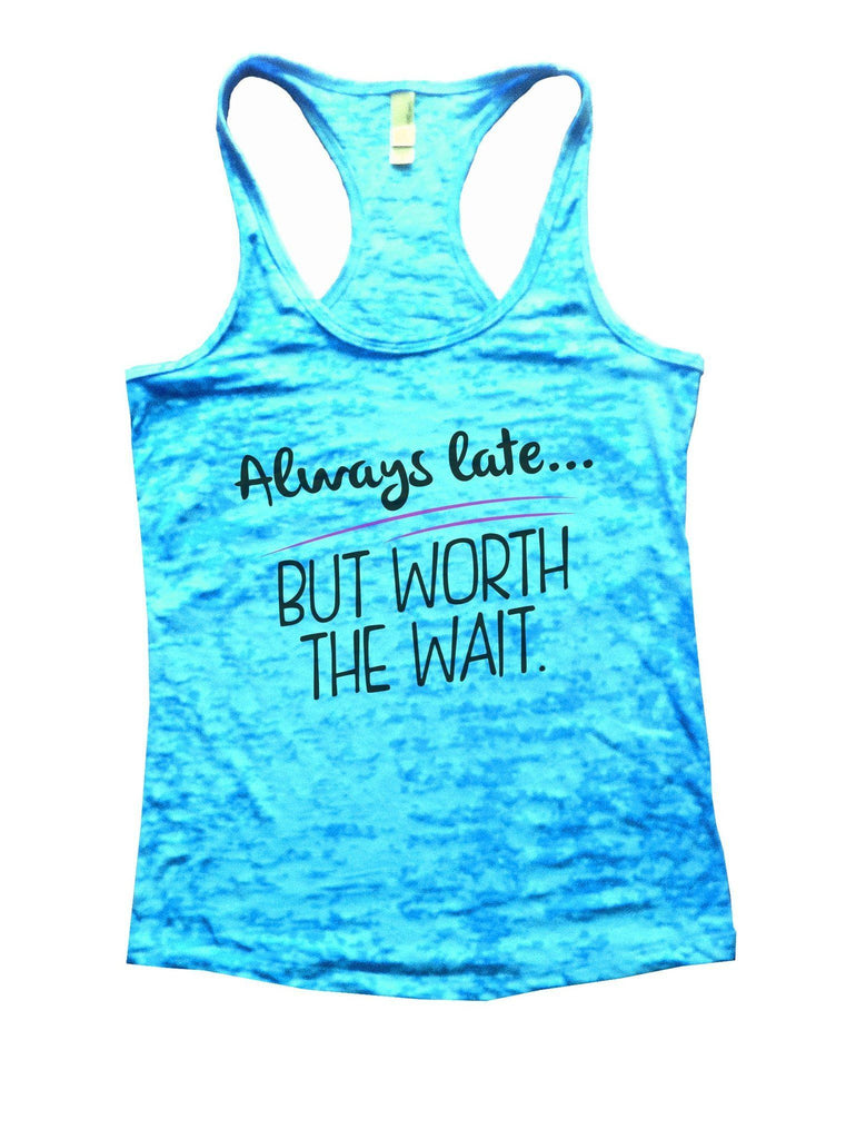 Always Late... But Worth The Wait Burnout Tank Top By Funny Threadz Funny Shirt Small / Tahiti Blue