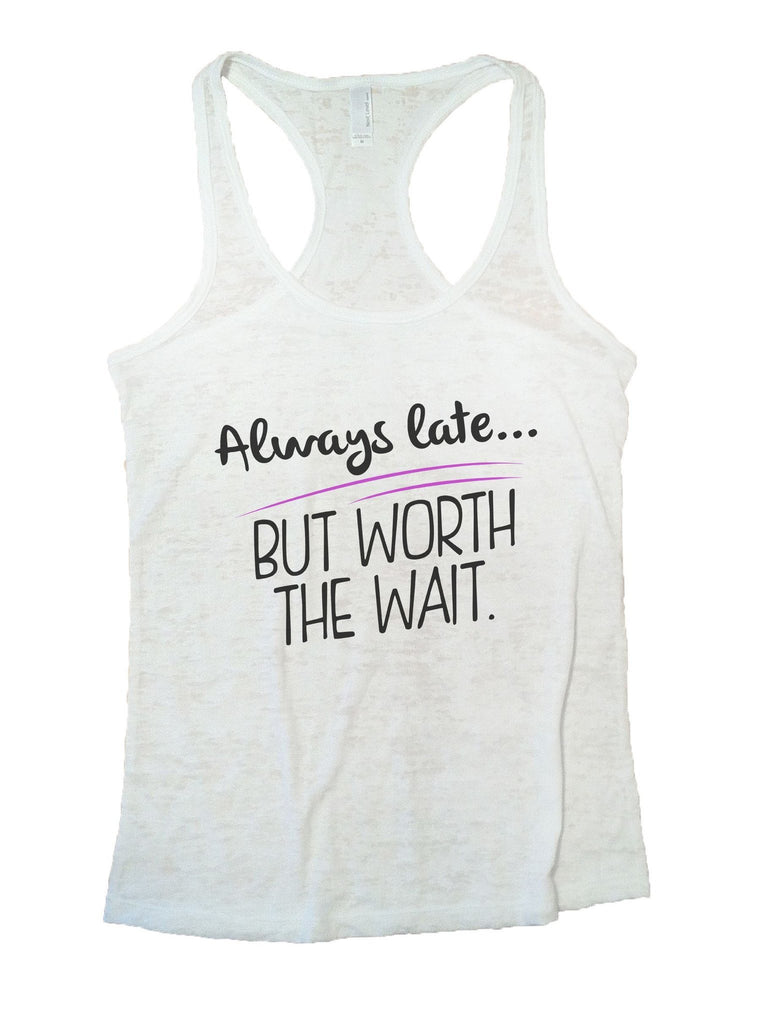 Always Late... But Worth The Wait Burnout Tank Top By Funny Threadz Funny Shirt Small / White