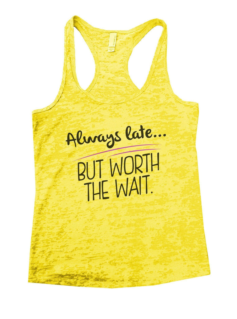 Always Late... But Worth The Wait Burnout Tank Top By Funny Threadz Funny Shirt Small / Yellow
