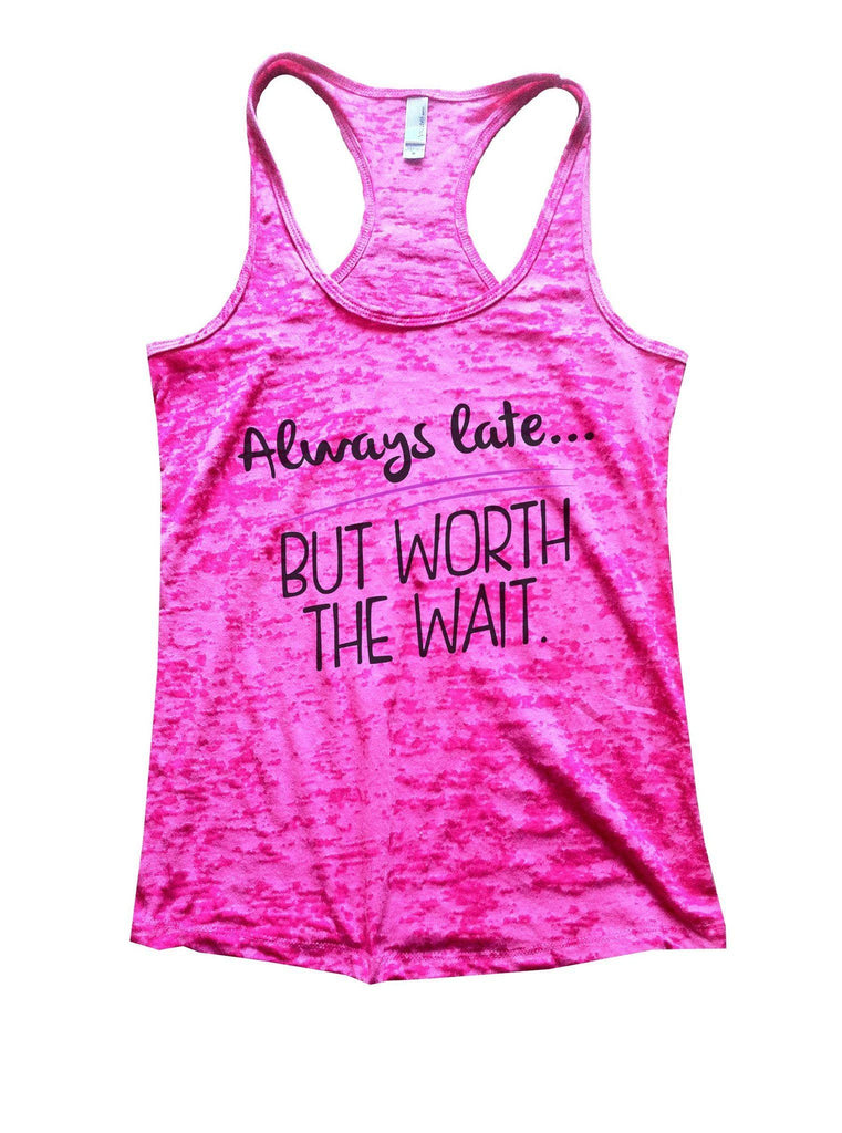 Always Late... But Worth The Wait Burnout Tank Top By Funny Threadz Funny Shirt Small / Shocking Pink