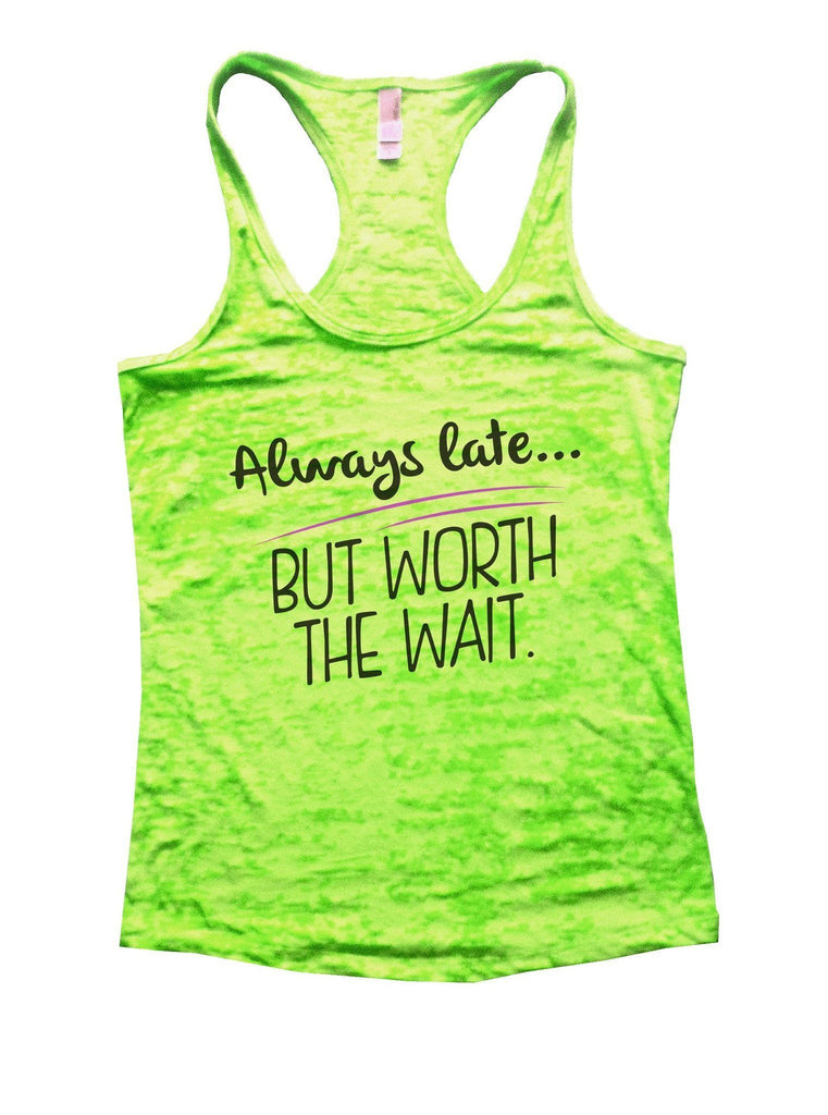 Always Late... But Worth The Wait Burnout Tank Top By Funny Threadz Funny Shirt Small / Neon Green