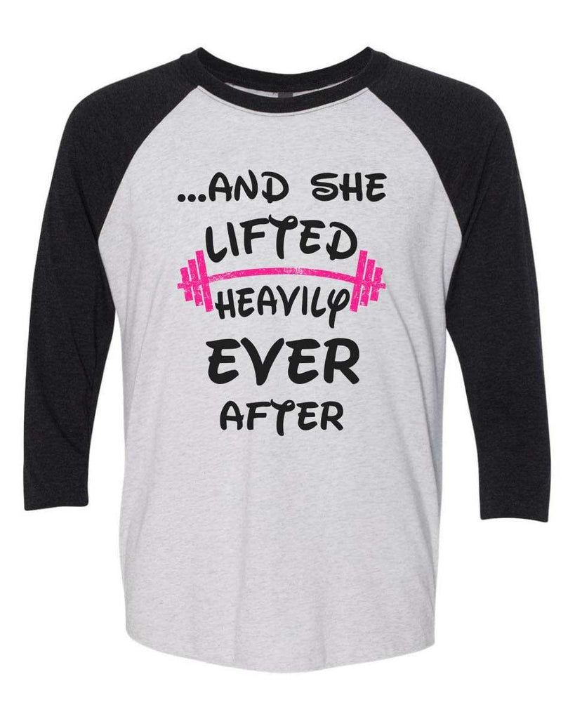 ...And She Lifted Heavily Ever After - Raglan Baseball Tshirt- Unisex Sizing 3/4 Sleeve Funny Shirt X-Small / White/ Black Sleeve