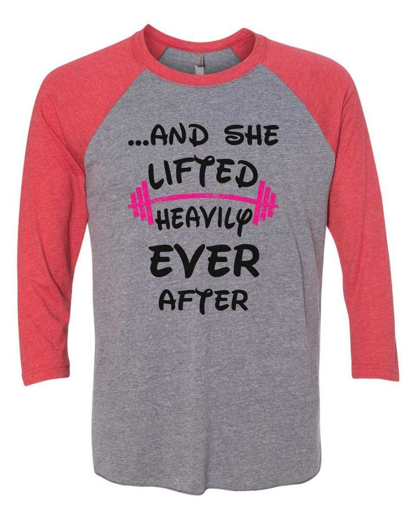 ...And She Lifted Heavily Ever After - Raglan Baseball Tshirt- Unisex Sizing 3/4 Sleeve Funny Shirt X-Small / Grey/ Red Sleeve