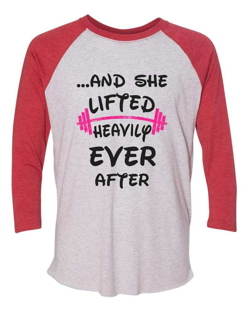 ...And She Lifted Heavily Ever After - Raglan Baseball Tshirt- Unisex Sizing 3/4 Sleeve Funny Shirt X-Small / White/ Red Sleeve