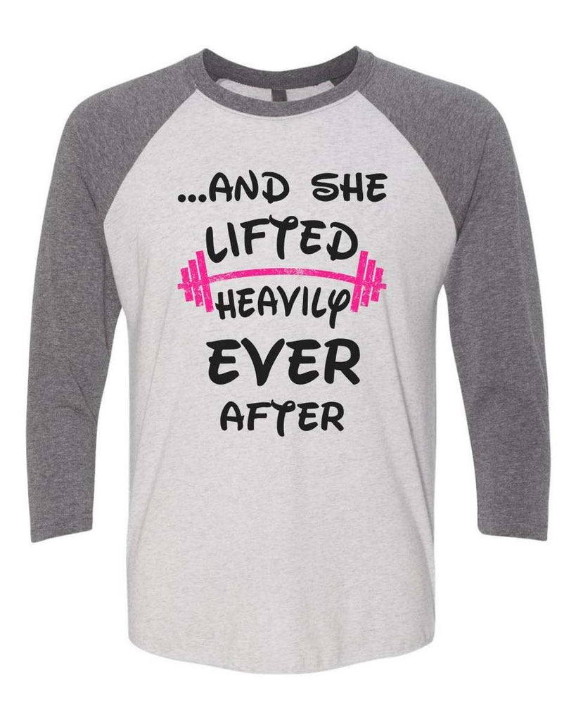 ...And She Lifted Heavily Ever After - Raglan Baseball Tshirt- Unisex Sizing 3/4 Sleeve Funny Shirt X-Small / White/ Grey Sleeve