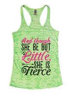 And Though She Be But Little, She Is Fierce Burnout Tank Top By Funny Threadz Funny Shirt Small / Neon Green