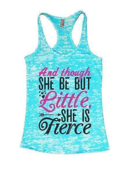 And Though She Be But Little, She Is Fierce Burnout Tank Top By Funny Threadz Funny Shirt Small / Tahiti Blue