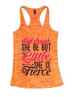 And Though She Be But Little, She Is Fierce Burnout Tank Top By Funny Threadz Funny Shirt Small / Neon Orange