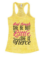 And Though She Be But Little, She Is Fierce Burnout Tank Top By Funny Threadz Funny Shirt Small / Yellow