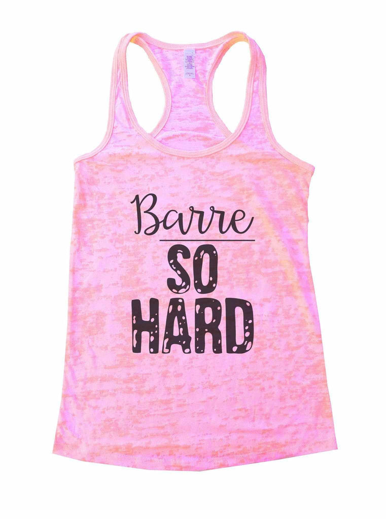 Barre So Hard Burnout Tank Top By Funny Threadz Funny Shirt Small / Light Pink