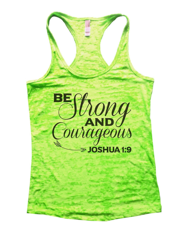 Be Strong And Courageous Joshua 1:9 Burnout Tank Top By Funny Threadz Funny Shirt Small / Neon Green