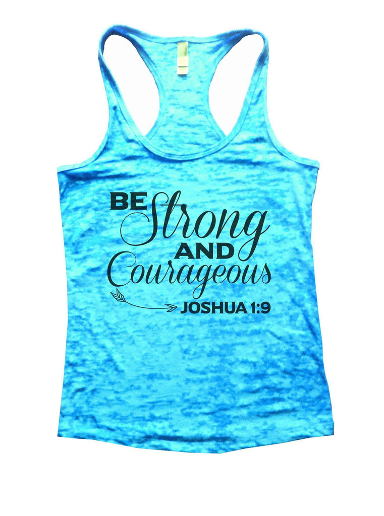 Be Strong And Courageous Joshua 1:9 Burnout Tank Top By Funny Threadz Funny Shirt Small / Tahiti Blue