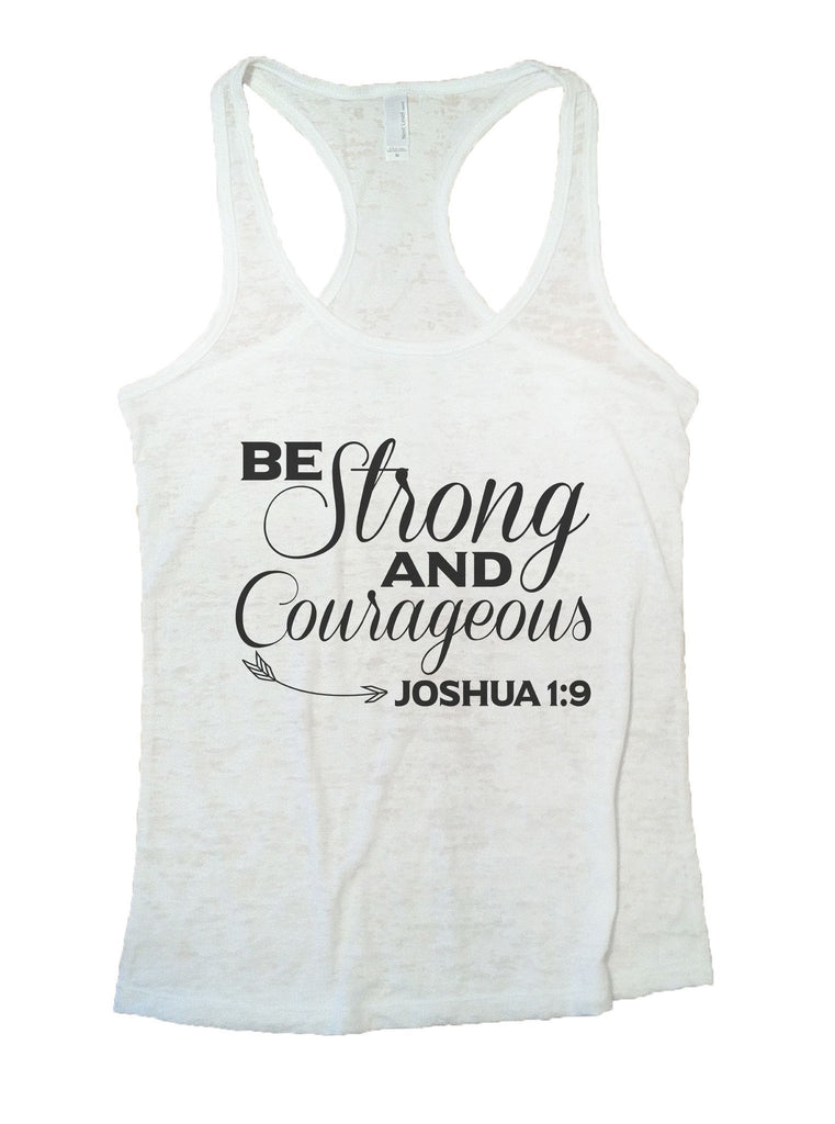 Be Strong And Courageous Joshua 1:9 Burnout Tank Top By Funny Threadz Funny Shirt Small / White