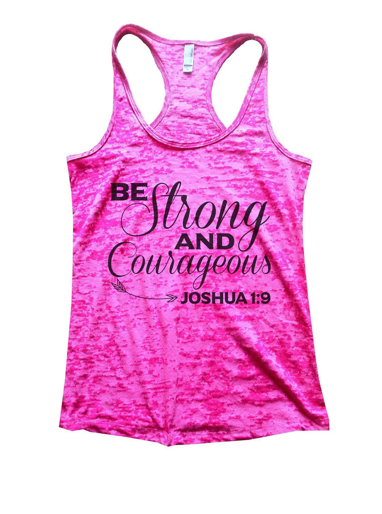 Be Strong And Courageous Joshua 1:9 Burnout Tank Top By Funny Threadz Funny Shirt Small / Shocking Pink