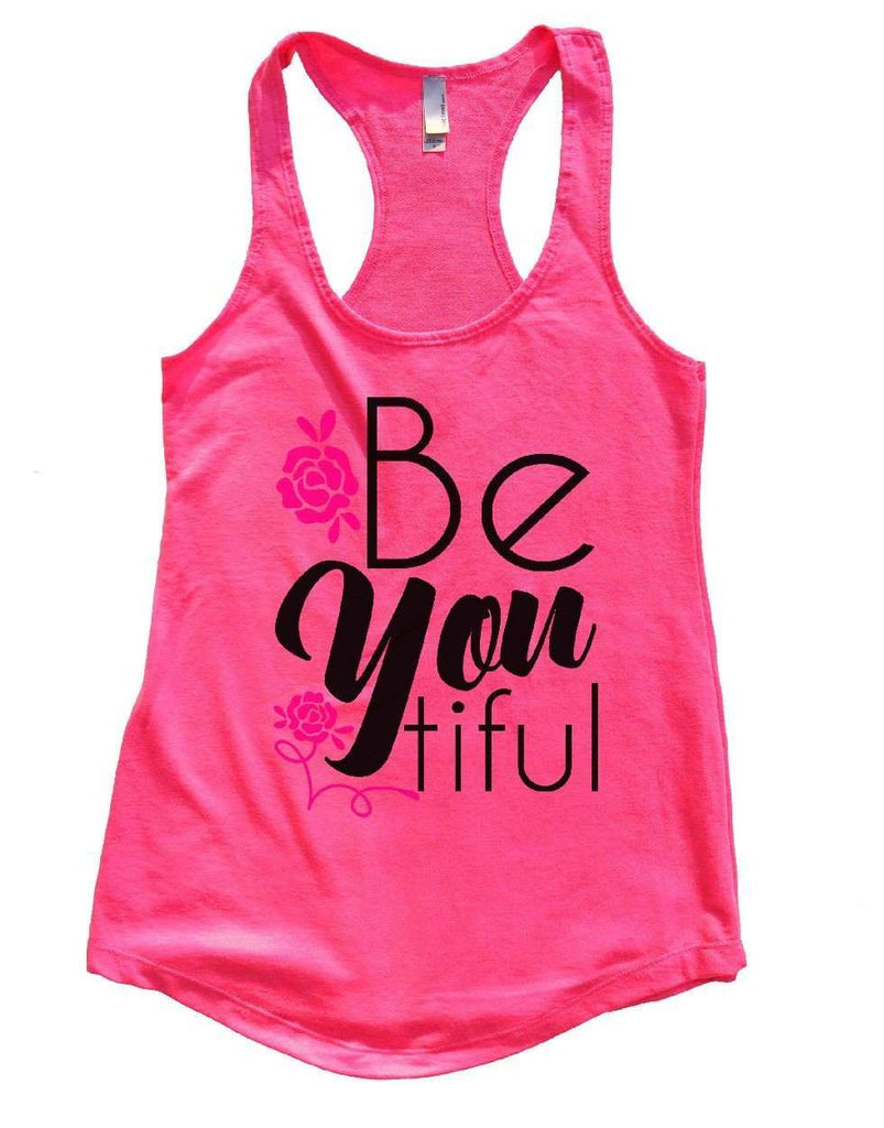 Be You Tiful Womens Workout Tank Top Funny Shirt Small / Hot Pink