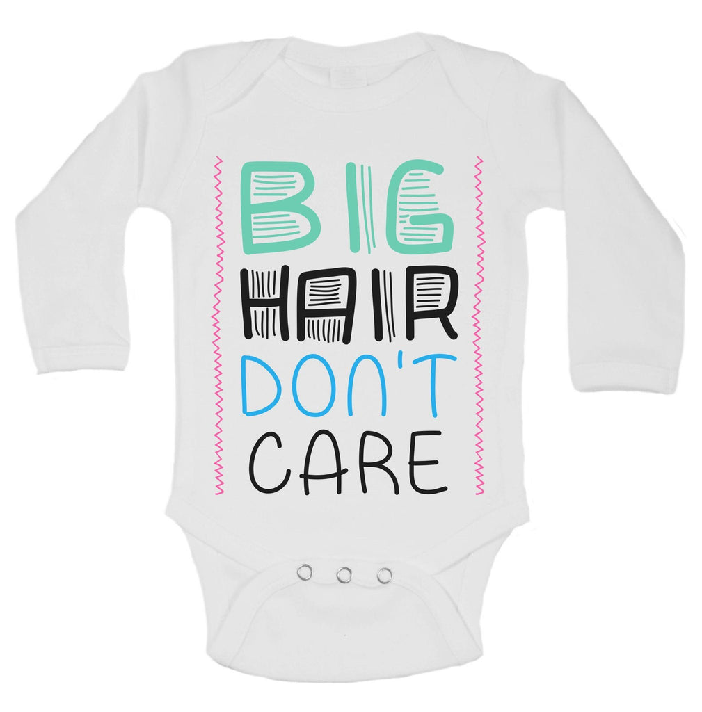 Big Hair Don't Care Funny Kids Onesie Funny Shirt Long Sleeve 0-3 Months