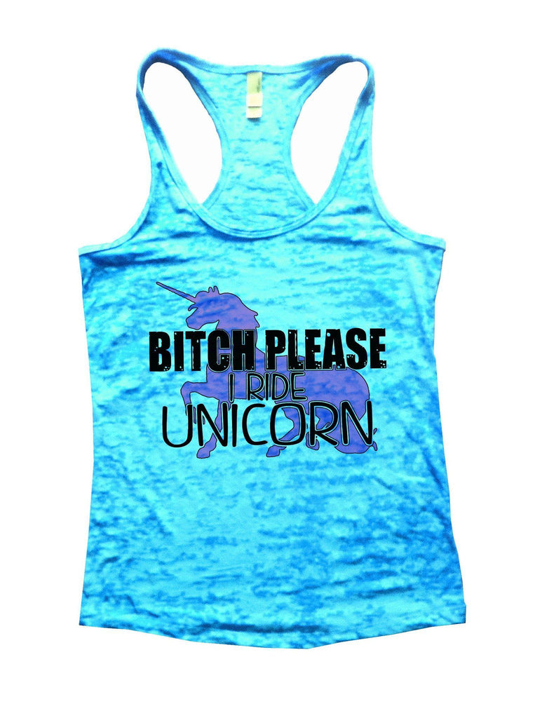 Bitch Please I Ride Unicorn Burnout Tank Top By Funny Threadz Funny Shirt