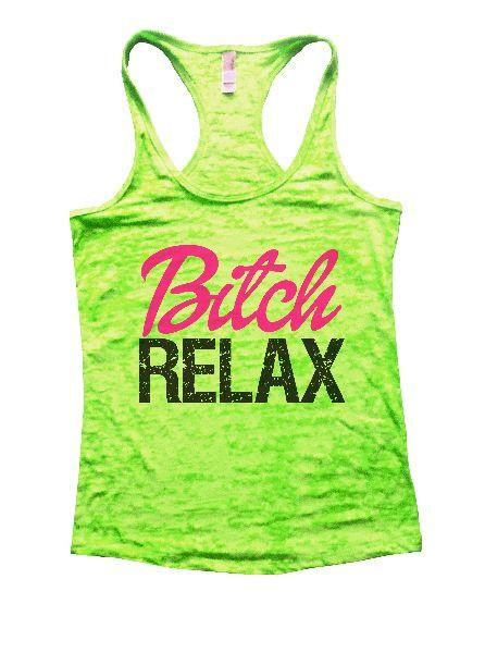 Bitch Relax Burnout Tank Top By Funny Threadz Funny Shirt Small / Neon Green