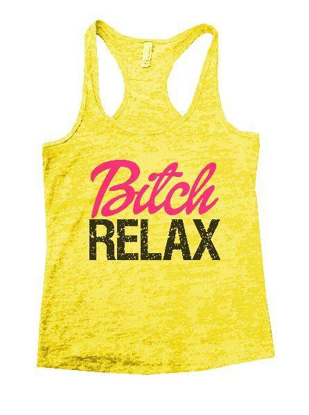 Bitch Relax Burnout Tank Top By Funny Threadz Funny Shirt Small / Yellow