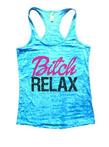 Bitch Relax Burnout Tank Top By Funny Threadz Funny Shirt Small / Tahiti Blue