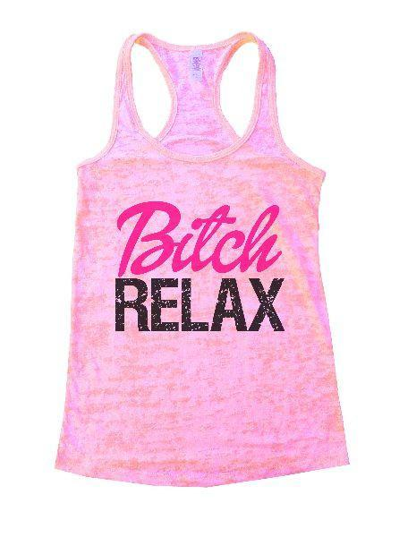 Bitch Relax Burnout Tank Top By Funny Threadz Funny Shirt Small / Light Pink