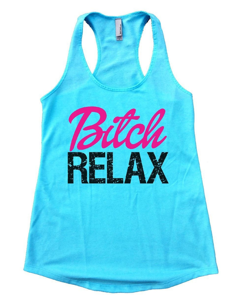 Bitch RELAX Womens Workout Tank Top Funny Shirt Small / Cancun Blue