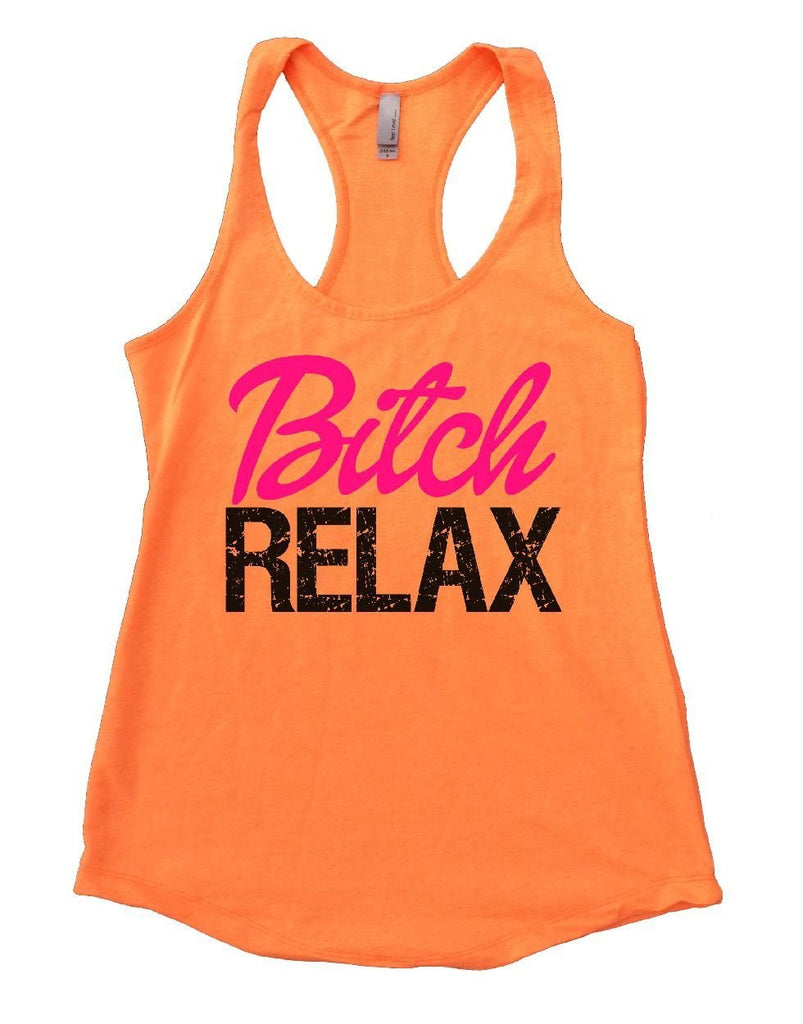 Bitch RELAX Womens Workout Tank Top Funny Shirt Small / Neon Orange