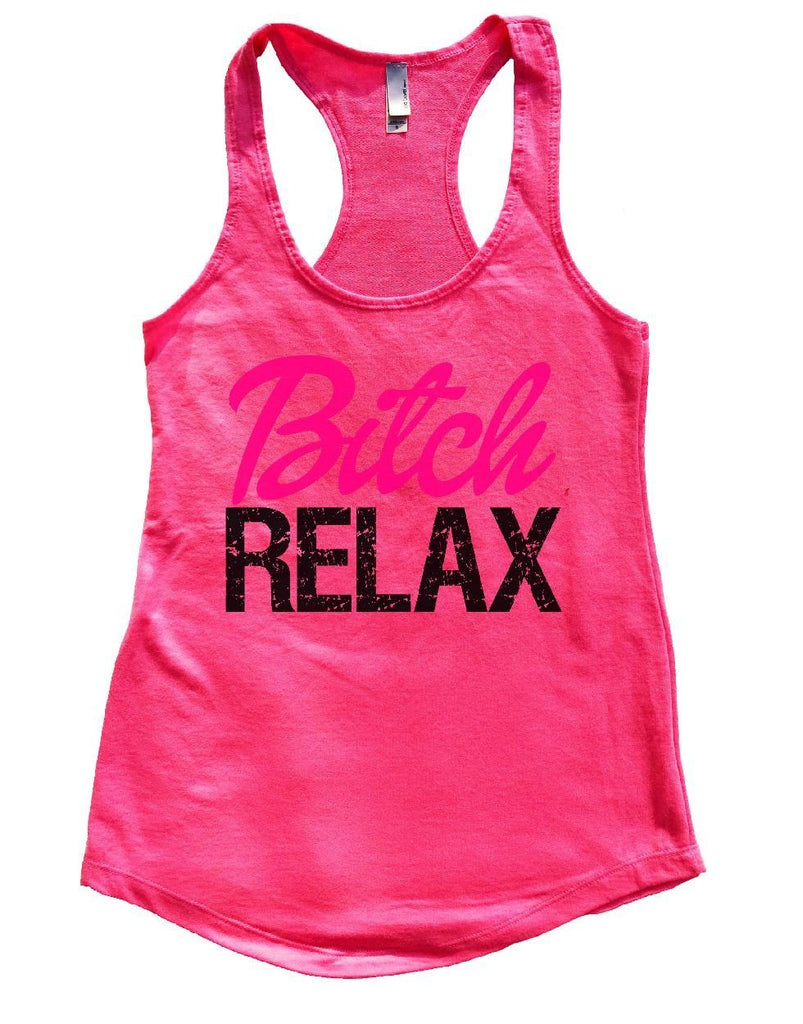 Bitch RELAX Womens Workout Tank Top Funny Shirt Small / Hot Pink