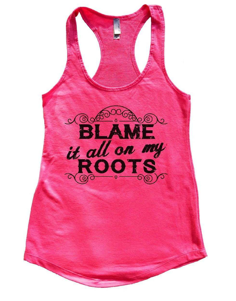 BLAME It All On My ROOTS Womens Workout Tank Top - FunnyThreadz.com