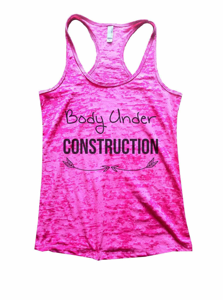Body Under Construction Burnout Tank Top By Funny Threadz Funny Shirt Small / Shocking Pink