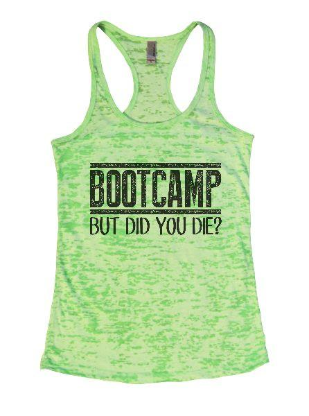 Bootcamp But Did You Die? Burnout Tank Top By Funny Threadz Funny Shirt Small / Neon Green