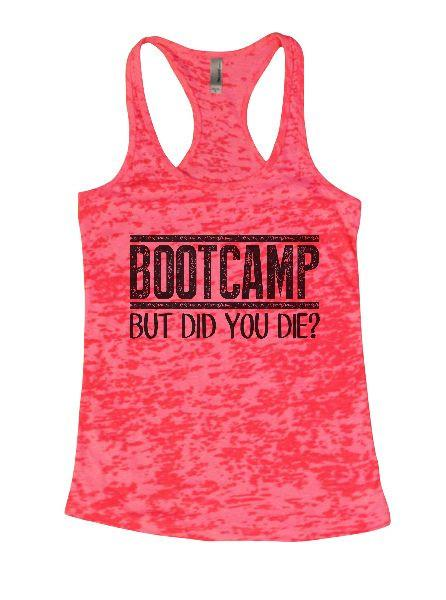 Bootcamp But Did You Die? Burnout Tank Top By Funny Threadz Funny Shirt Small / Shocking Pink