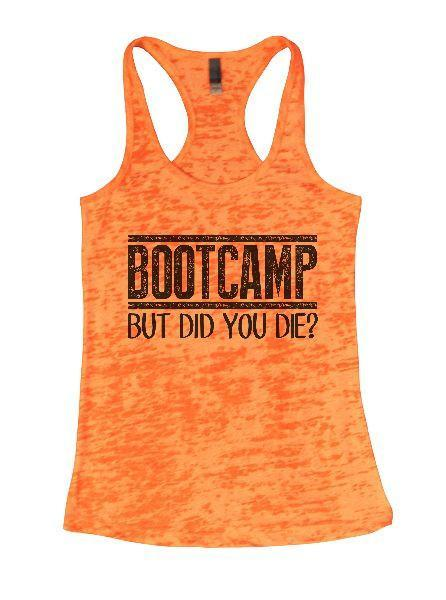 Bootcamp But Did You Die? Burnout Tank Top By Funny Threadz Funny Shirt Small / Neon Orange